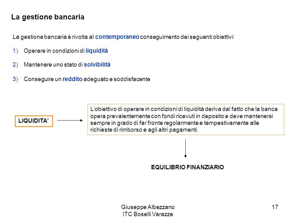 Giuseppe Albezzano ITC Boselli Varazze 17 La gestione bancaria La gestione bancaria è rivolta al contemporaneo conseguimento dei seguenti obiettivi: 1