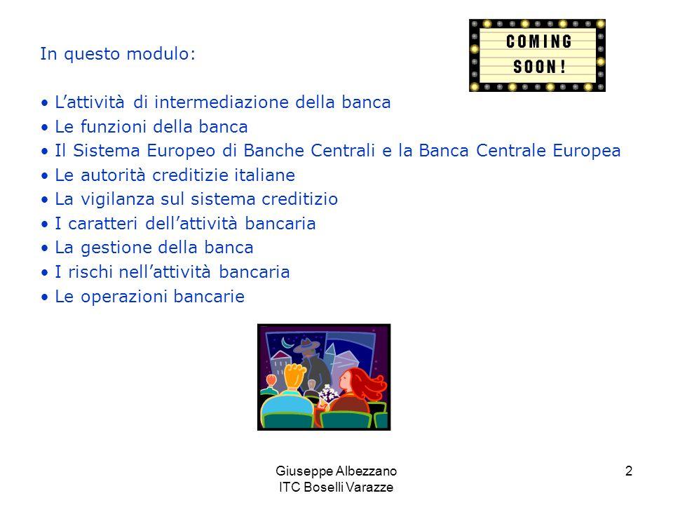 Giuseppe Albezzano ITC Boselli Varazze 2 In questo modulo: Lattività di intermediazione della banca Le funzioni della banca Il Sistema Europeo di Banc