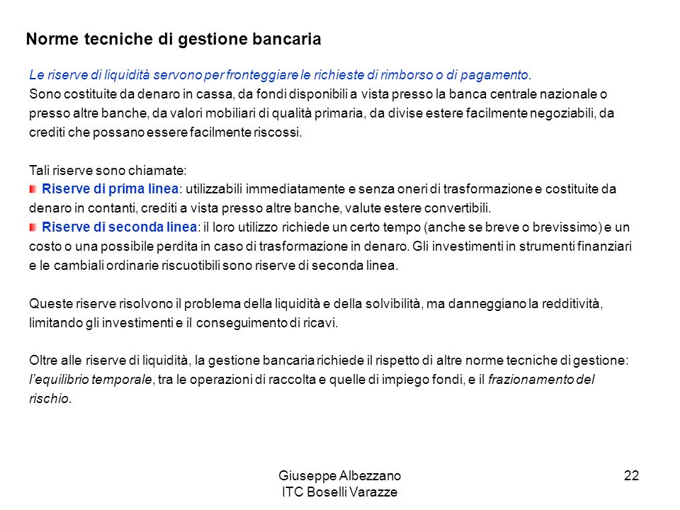 Giuseppe Albezzano ITC Boselli Varazze 22 Norme tecniche di gestione bancaria Le riserve di liquidità servono per fronteggiare le richieste di rimbors