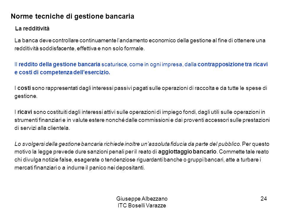 Giuseppe Albezzano ITC Boselli Varazze 24 Norme tecniche di gestione bancaria La redditività La banca deve controllare continuamente landamento econom