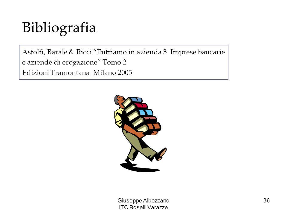 Giuseppe Albezzano ITC Boselli Varazze 36 Bibliografia Astolfi, Barale & Ricci Entriamo in azienda 3 Imprese bancarie e aziende di erogazione Tomo 2 E
