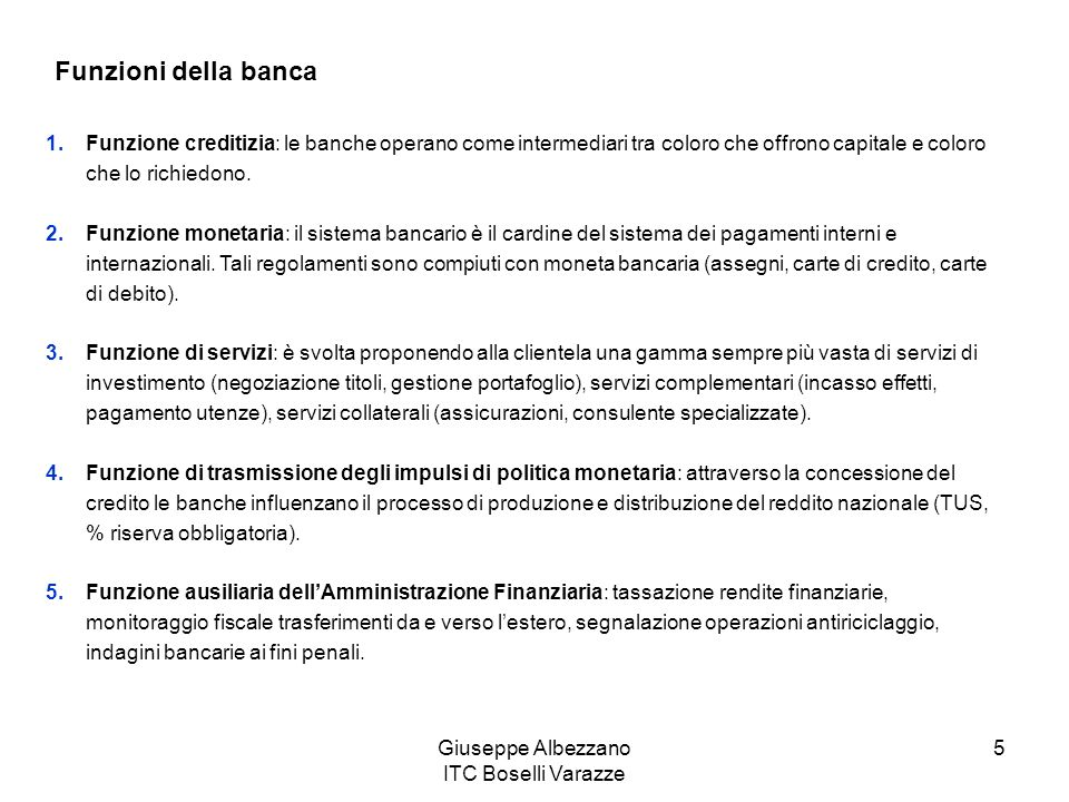 Giuseppe Albezzano ITC Boselli Varazze 5 Funzioni della banca 1.Funzione creditizia: le banche operano come intermediari tra coloro che offrono capita