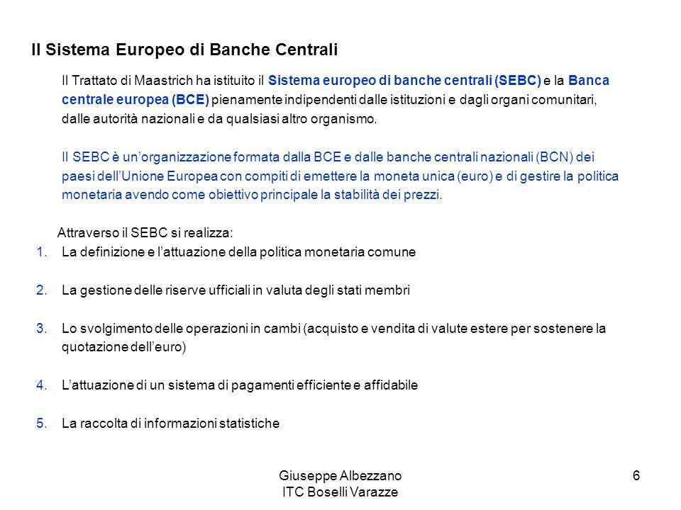 Giuseppe Albezzano ITC Boselli Varazze 6 Il Sistema Europeo di Banche Centrali Il Trattato di Maastrich ha istituito il Sistema europeo di banche cent