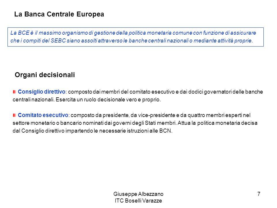 Giuseppe Albezzano ITC Boselli Varazze 7 La Banca Centrale Europea La BCE è il massimo organismo di gestione della politica monetaria comune con funzi