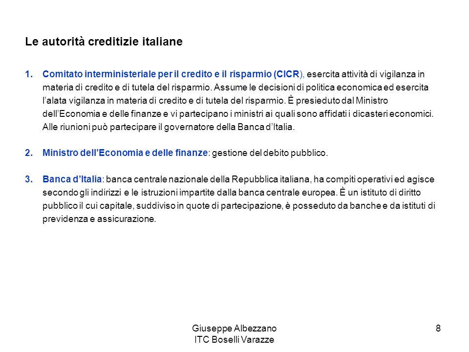 Giuseppe Albezzano ITC Boselli Varazze 8 Le autorità creditizie italiane 1.Comitato interministeriale per il credito e il risparmio (CICR), esercita a