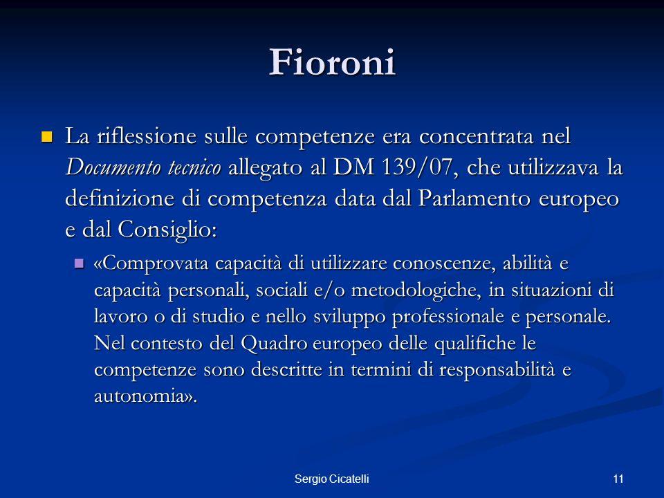 11Sergio Cicatelli Fioroni La riflessione sulle competenze era concentrata nel Documento tecnico allegato al DM 139/07, che utilizzava la definizione