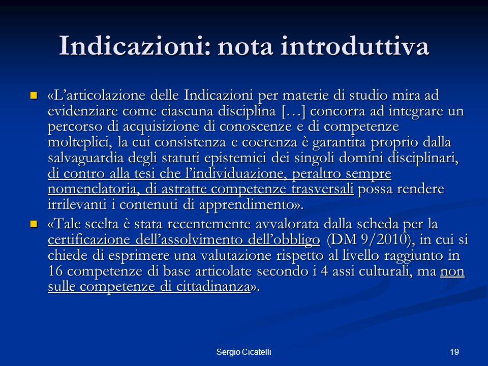 19Sergio Cicatelli Indicazioni: nota introduttiva «Larticolazione delle Indicazioni per materie di studio mira ad evidenziare come ciascuna disciplina