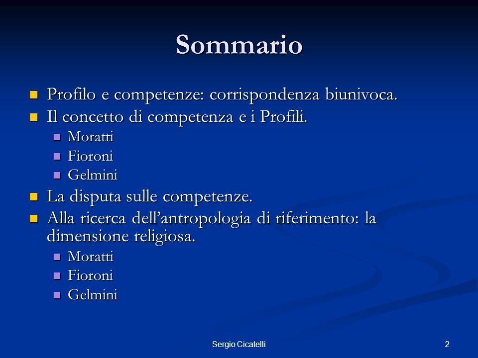 2Sergio Cicatelli Sommario Profilo e competenze: corrispondenza biunivoca. Profilo e competenze: corrispondenza biunivoca. Il concetto di competenza e