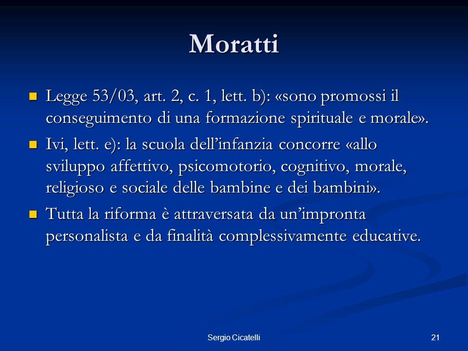 21Sergio Cicatelli Moratti Legge 53/03, art. 2, c. 1, lett. b): «sono promossi il conseguimento di una formazione spirituale e morale». Legge 53/03, a