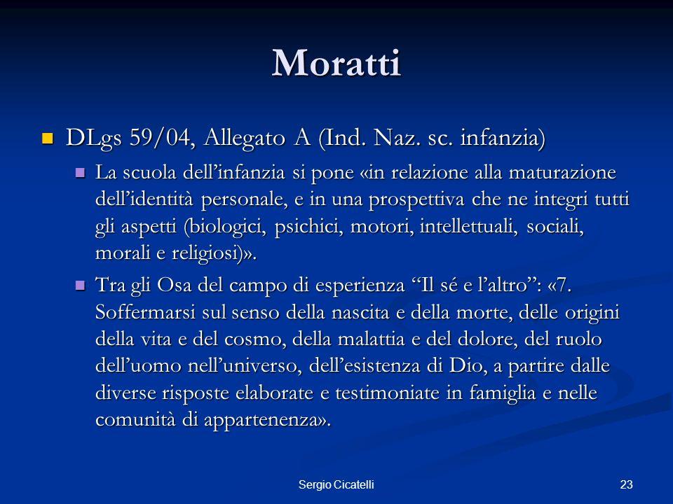 23Sergio Cicatelli Moratti DLgs 59/04, Allegato A (Ind. Naz. sc. infanzia) DLgs 59/04, Allegato A (Ind. Naz. sc. infanzia) La scuola dellinfanzia si p