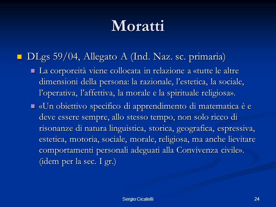 24Sergio Cicatelli Moratti DLgs 59/04, Allegato A (Ind. Naz. sc. primaria) DLgs 59/04, Allegato A (Ind. Naz. sc. primaria) La corporeità viene colloca