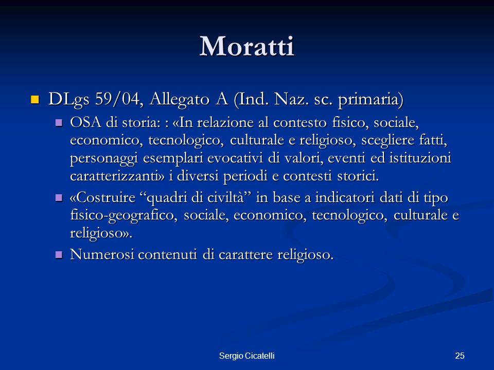 25Sergio Cicatelli Moratti DLgs 59/04, Allegato A (Ind. Naz. sc. primaria) DLgs 59/04, Allegato A (Ind. Naz. sc. primaria) OSA di storia: : «In relazi