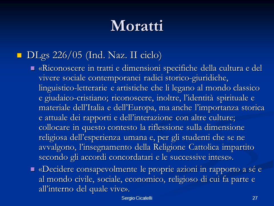 27Sergio Cicatelli Moratti DLgs 226/05 (Ind. Naz. II ciclo) DLgs 226/05 (Ind. Naz. II ciclo) «Riconoscere in tratti e dimensioni specifiche della cult