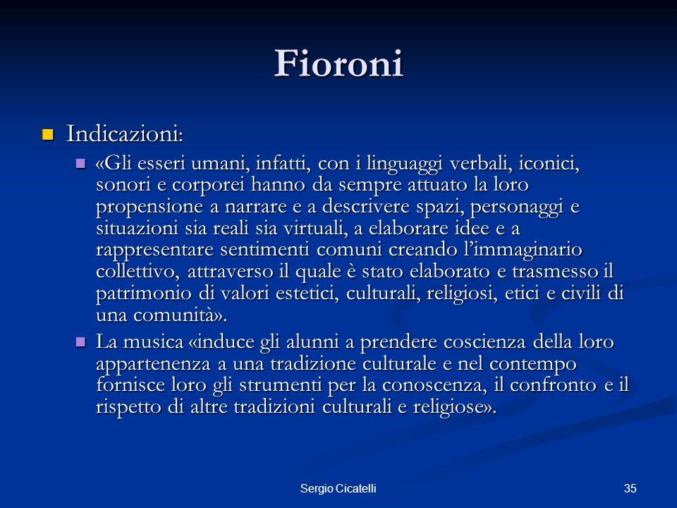 36Sergio Cicatelli Fioroni Indicazioni: Indicazioni: «Larte come documento per comprendere la storia, la società, la cultura, la religione di unepoca».