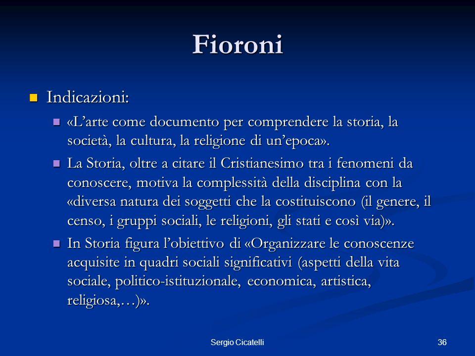 36Sergio Cicatelli Fioroni Indicazioni: Indicazioni: «Larte come documento per comprendere la storia, la società, la cultura, la religione di unepoca»
