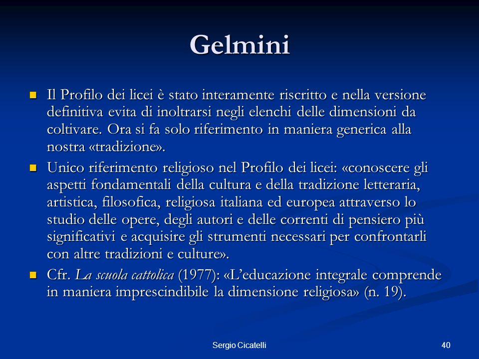 41Sergio Cicatelli Gelmini Stessi limiti nelle singole discipline: Stessi limiti nelle singole discipline: Italiano: «poesia religiosa» agli inizi della letteratura.