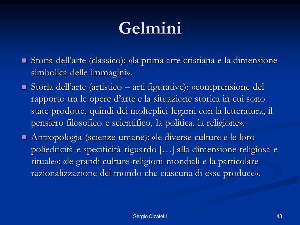 43Sergio Cicatelli Gelmini Storia dellarte (classico): «la prima arte cristiana e la dimensione simbolica delle immagini». Storia dellarte (classico):