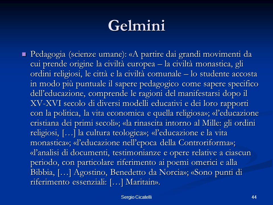 44Sergio Cicatelli Gelmini Pedagogia (scienze umane): «A partire dai grandi movimenti da cui prende origine la civiltà europea – la civiltà monastica,