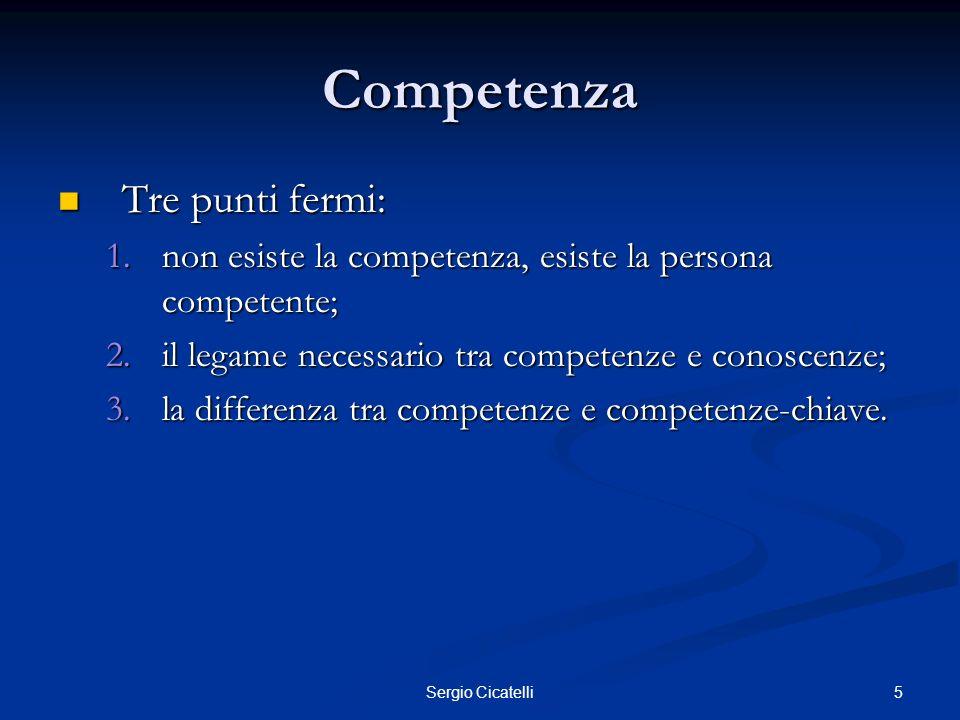 5Sergio Cicatelli Competenza Tre punti fermi: Tre punti fermi: 1.non esiste la competenza, esiste la persona competente; 2.il legame necessario tra co