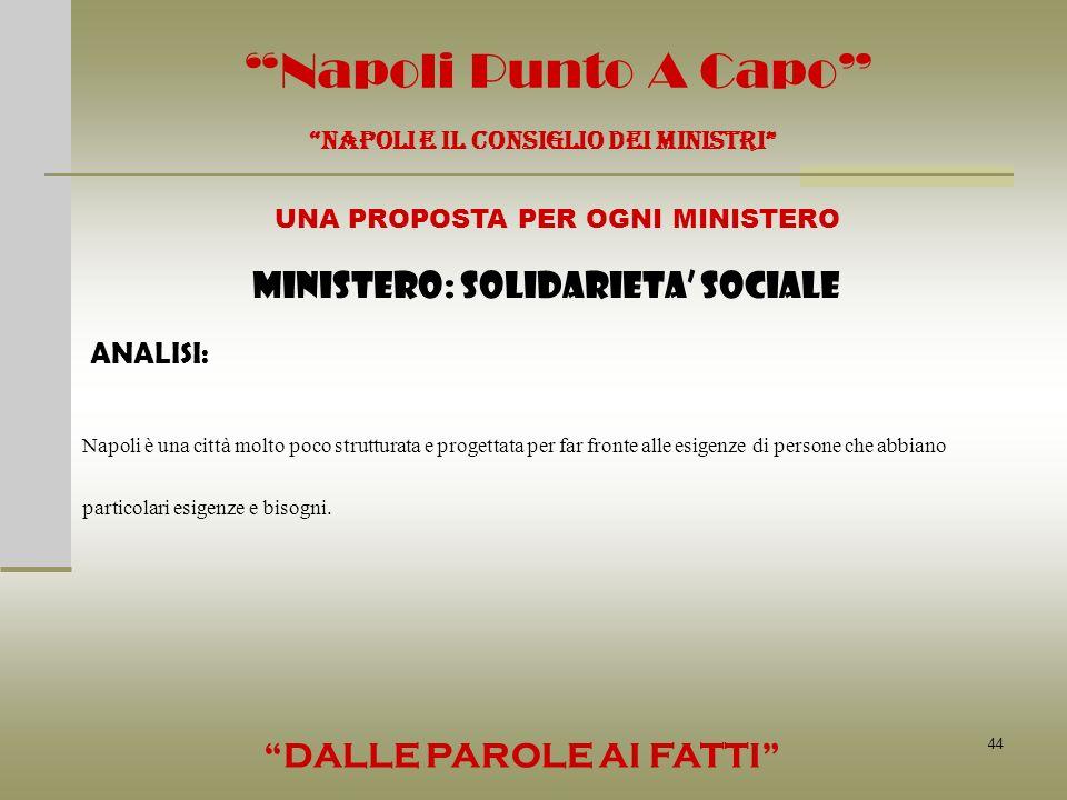 44 Napoli Punto A Capo NAPOLI E IL CONSIGLIO DEI MINISTRI UNA PROPOSTA PER OGNI MINISTERO DALLE PAROLE AI FATTI MINISTERO: SOLIDARIETA SOCIALE ANALISI