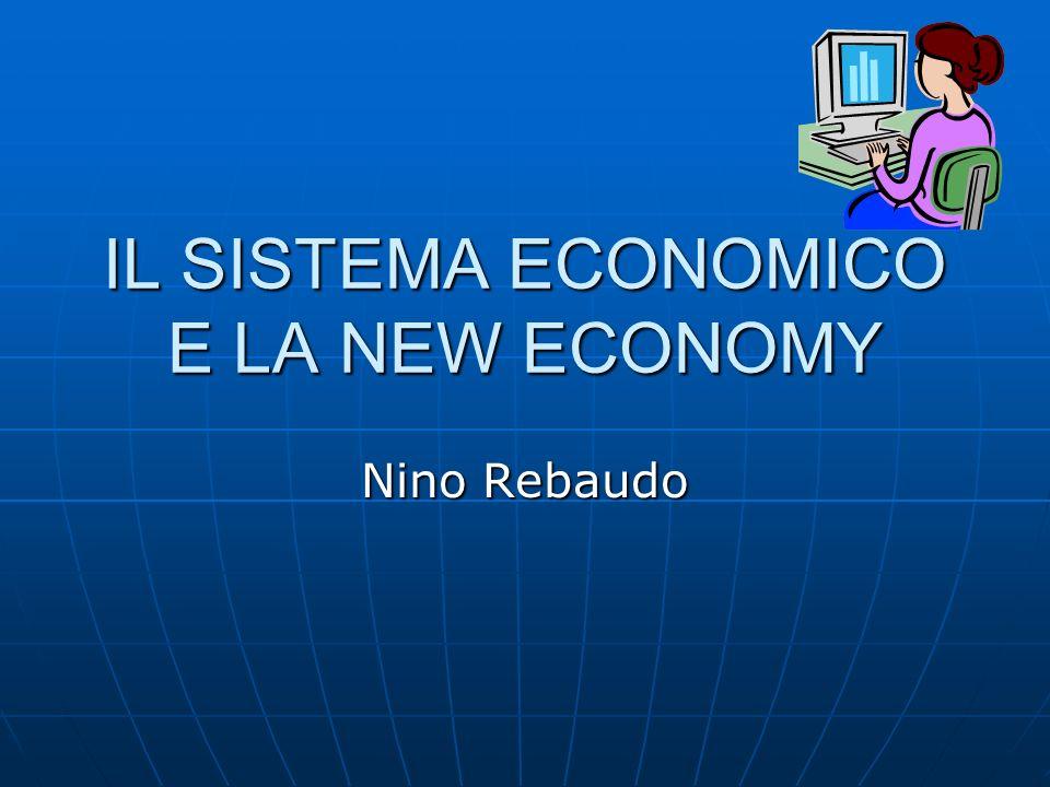 IL SISTEMA ECONOMICO E LA NEW ECONOMY Nino Rebaudo