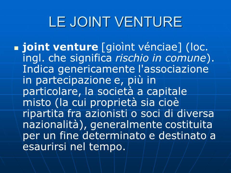 LE JOINT VENTURE joint venture [gioìnt vénciae] (loc. ingl. che significa rischio in comune). Indica genericamente l'associazione in partecipazione e,