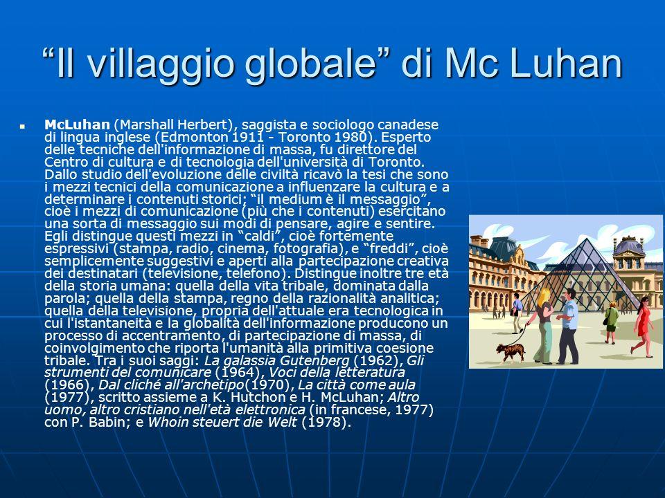 Il villaggio globale di Mc Luhan McLuhan (Marshall Herbert), saggista e sociologo canadese di lingua inglese (Edmonton 1911 - Toronto 1980). Esperto d