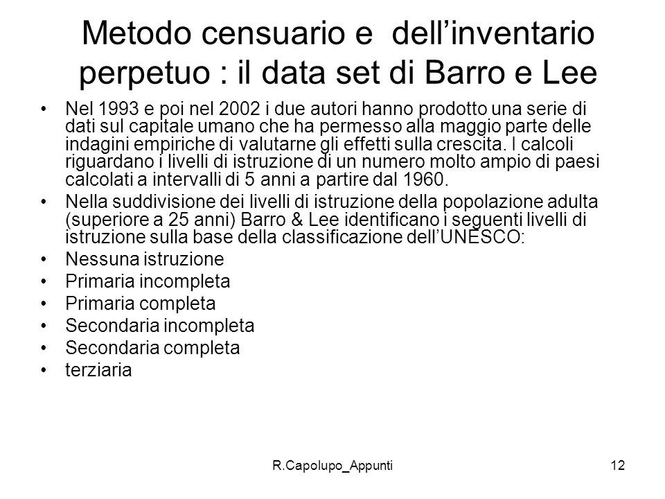 R.Capolupo_Appunti12 Metodo censuario e dellinventario perpetuo : il data set di Barro e Lee Nel 1993 e poi nel 2002 i due autori hanno prodotto una s