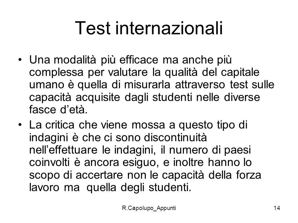 R.Capolupo_Appunti14 Test internazionali Una modalità più efficace ma anche più complessa per valutare la qualità del capitale umano è quella di misur