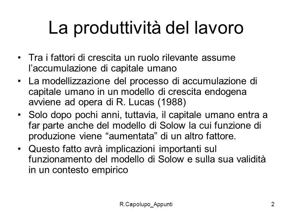R.Capolupo_Appunti2 La produttività del lavoro Tra i fattori di crescita un ruolo rilevante assume laccumulazione di capitale umano La modellizzazione