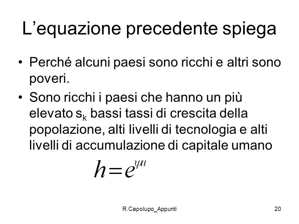 R.Capolupo_Appunti20 Lequazione precedente spiega Perché alcuni paesi sono ricchi e altri sono poveri. Sono ricchi i paesi che hanno un più elevato s