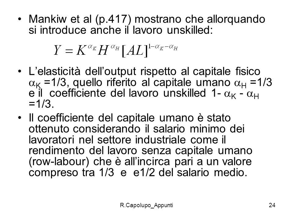 R.Capolupo_Appunti24 Mankiw et al (p.417) mostrano che allorquando si introduce anche il lavoro unskilled: Lelasticità delloutput rispetto al capitale