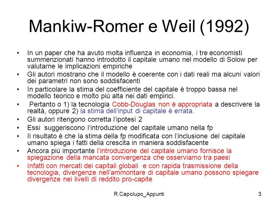 R.Capolupo_Appunti3 Mankiw-Romer e Weil (1992) In un paper che ha avuto molta influenza in economia, i tre economisti summenzionati hanno introdotto i