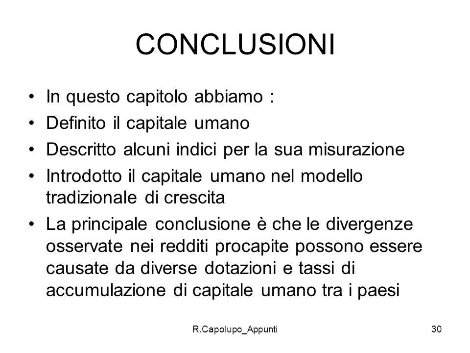 R.Capolupo_Appunti30 CONCLUSIONI In questo capitolo abbiamo : Definito il capitale umano Descritto alcuni indici per la sua misurazione Introdotto il