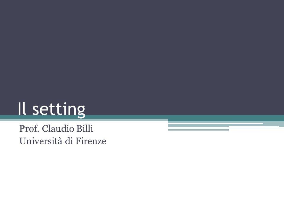 Il setting Prof. Claudio Billi Università di Firenze
