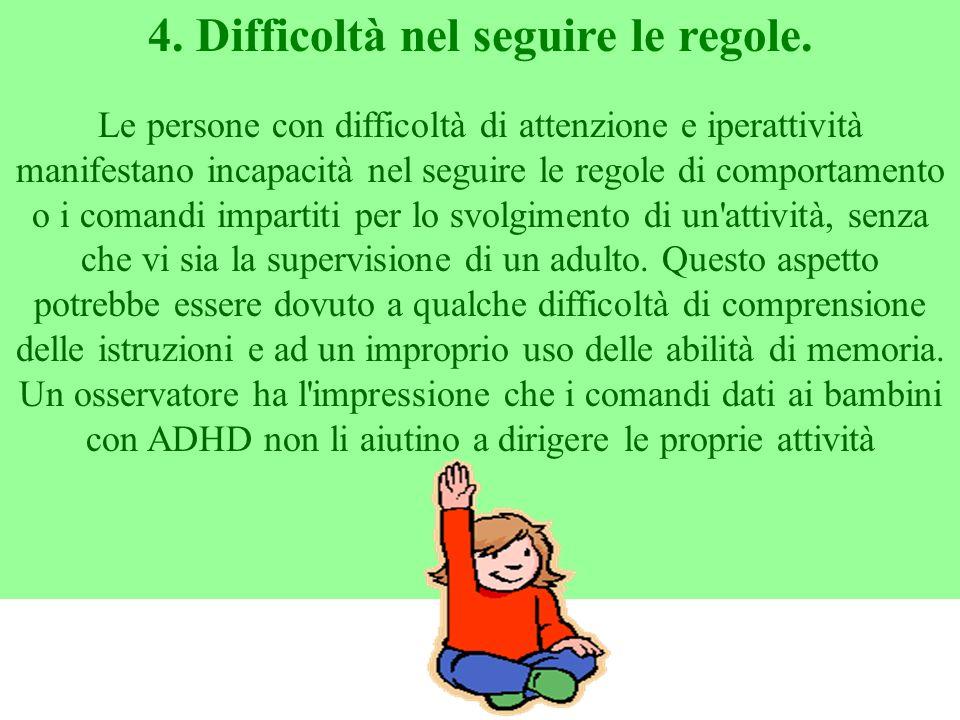 4. Difficoltà nel seguire le regole. Le persone con difficoltà di attenzione e iperattività manifestano incapacità nel seguire le regole di comportame