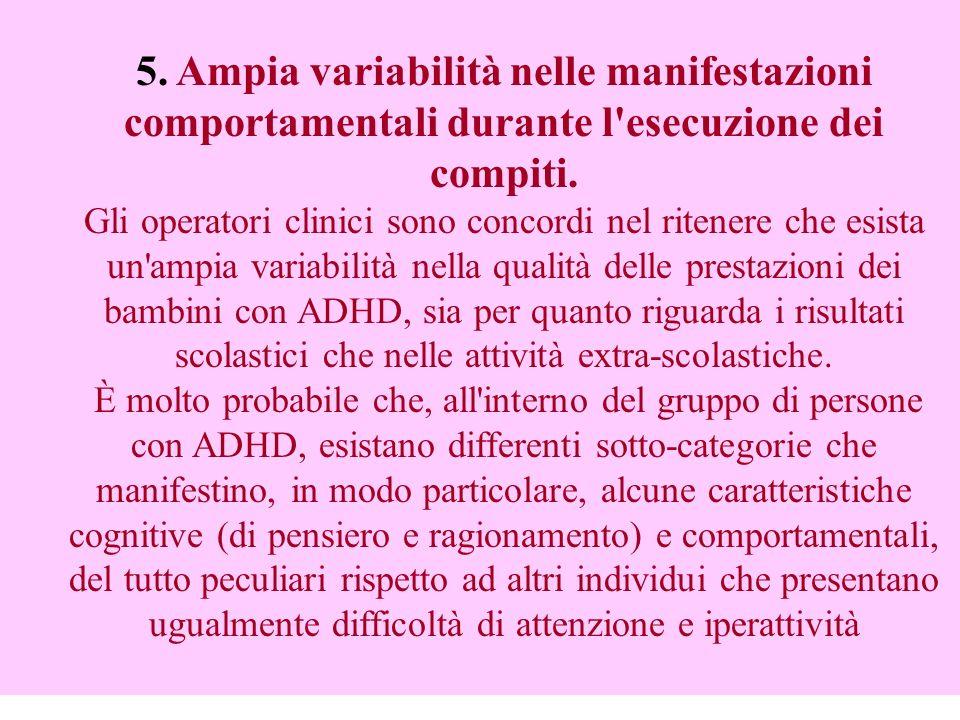 5. Ampia variabilità nelle manifestazioni comportamentali durante l'esecuzione dei compiti. Gli operatori clinici sono concordi nel ritenere che esist