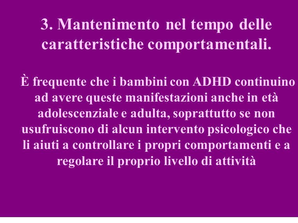 3. Mantenimento nel tempo delle caratteristiche comportamentali. È frequente che i bambini con ADHD continuino ad avere queste manifestazioni anche in