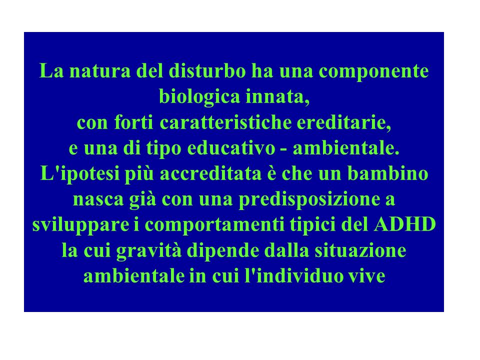 La natura del disturbo ha una componente biologica innata, con forti caratteristiche ereditarie, e una di tipo educativo - ambientale. L'ipotesi più a