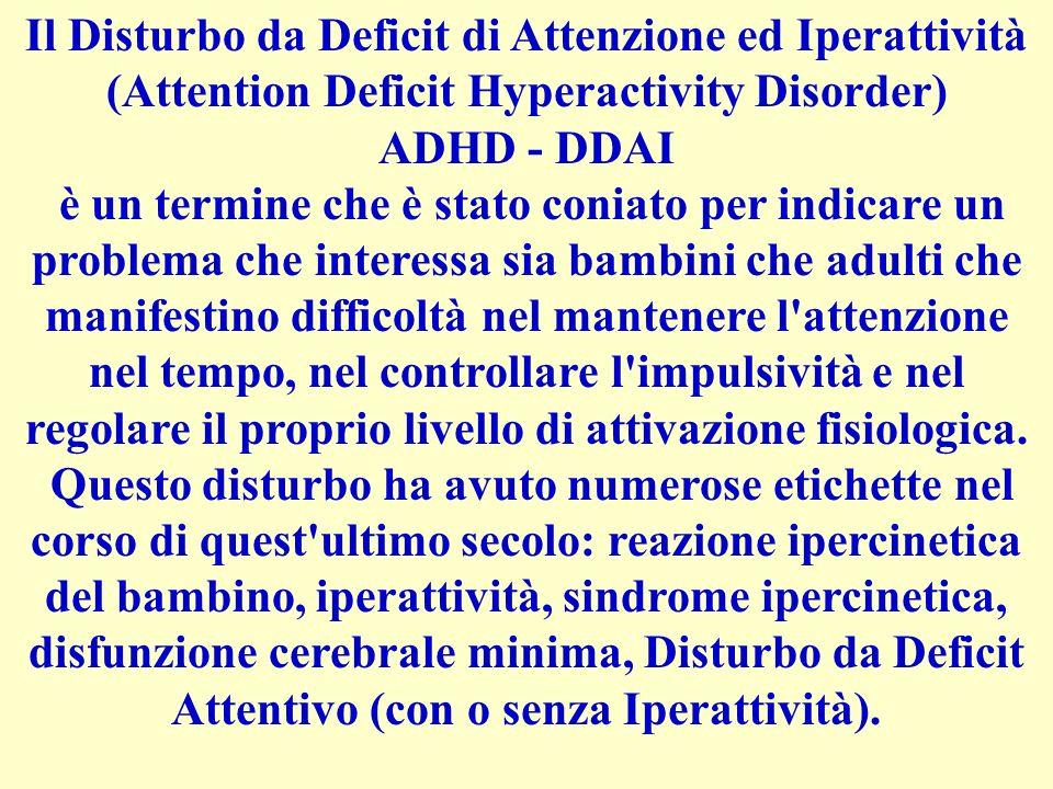Il Disturbo da Deficit di Attenzione ed Iperattività (Attention Deficit Hyperactivity Disorder) ADHD - DDAI è un termine che è stato coniato per indic