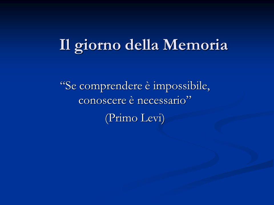 Il giorno della Memoria Se comprendere è impossibile, conoscere è necessario (Primo Levi)