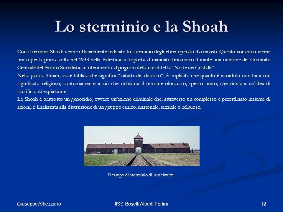 12IISS Boselli Alberti Pertini Lo sterminio e la Shoah Con il termine Shoah venne ufficialmente indicato lo sterminio degli ebrei operato dai nazisti.