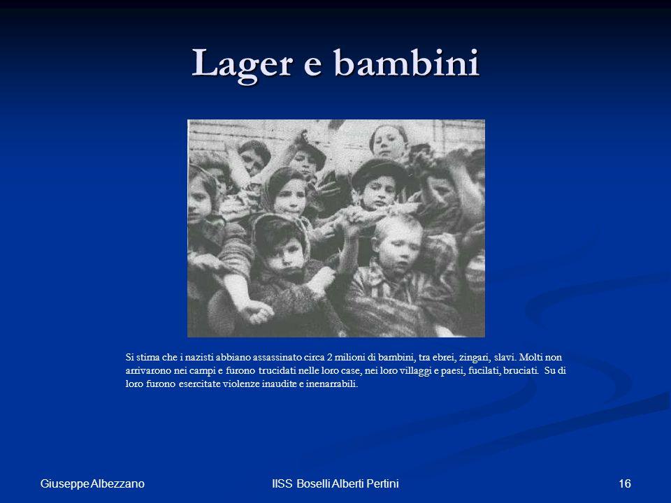 16IISS Boselli Alberti Pertini Lager e bambini Si stima che i nazisti abbiano assassinato circa 2 milioni di bambini, tra ebrei, zingari, slavi. Molti