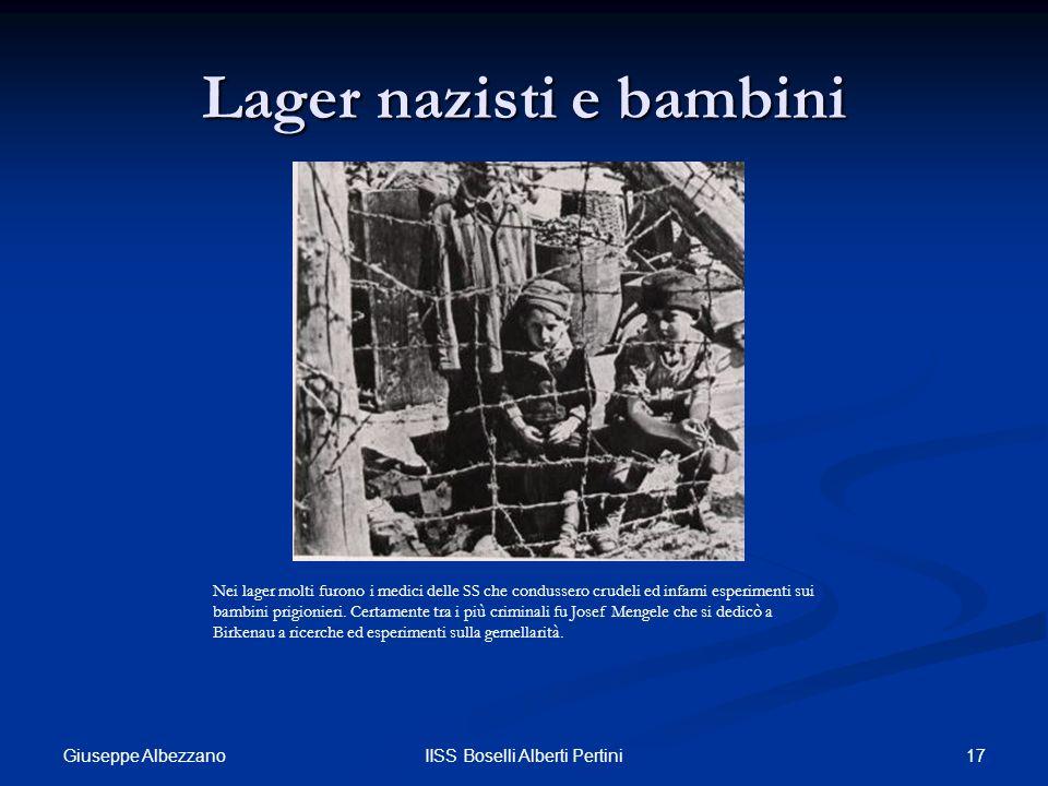 17IISS Boselli Alberti Pertini Lager nazisti e bambini Nei lager molti furono i medici delle SS che condussero crudeli ed infami esperimenti sui bambi