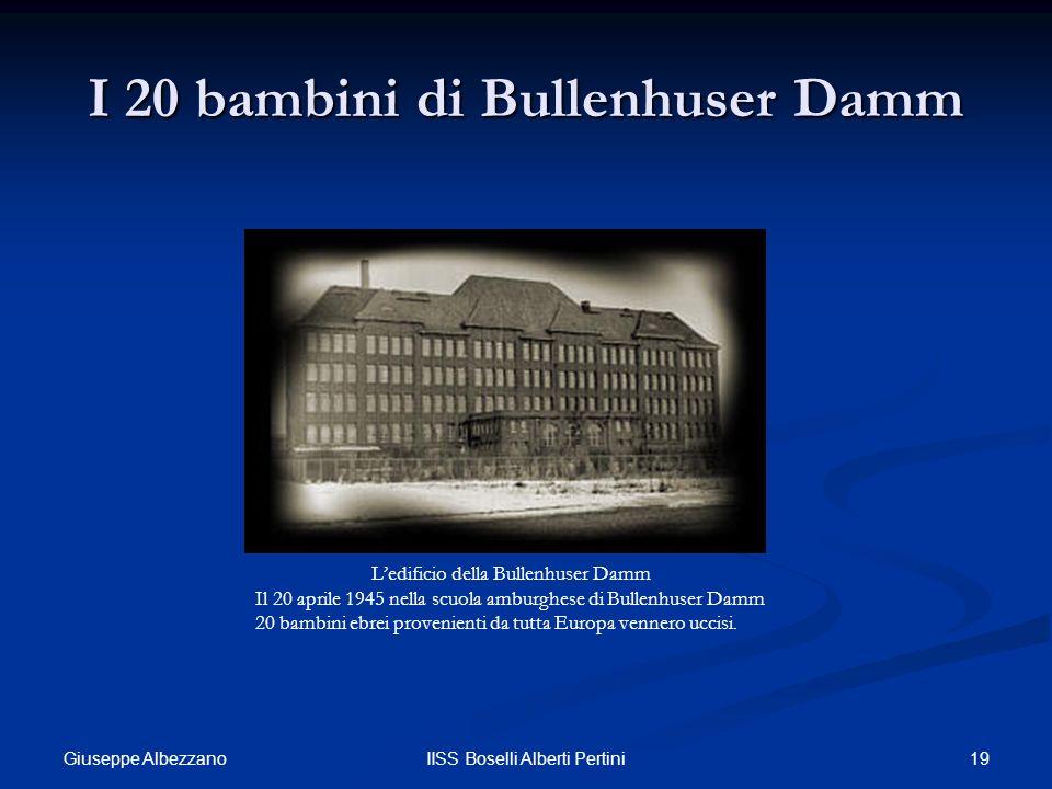19IISS Boselli Alberti Pertini I 20 bambini di Bullenhuser Damm Ledificio della Bullenhuser Damm Il 20 aprile 1945 nella scuola amburghese di Bullenhu