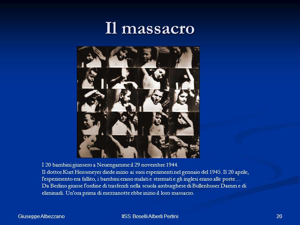 20IISS Boselli Alberti Pertini Il massacro I 20 bambini giunsero a Neuengamme il 29 novembre 1944. Il dottor Kurt Heissmeyer diede inizio ai suoi espe