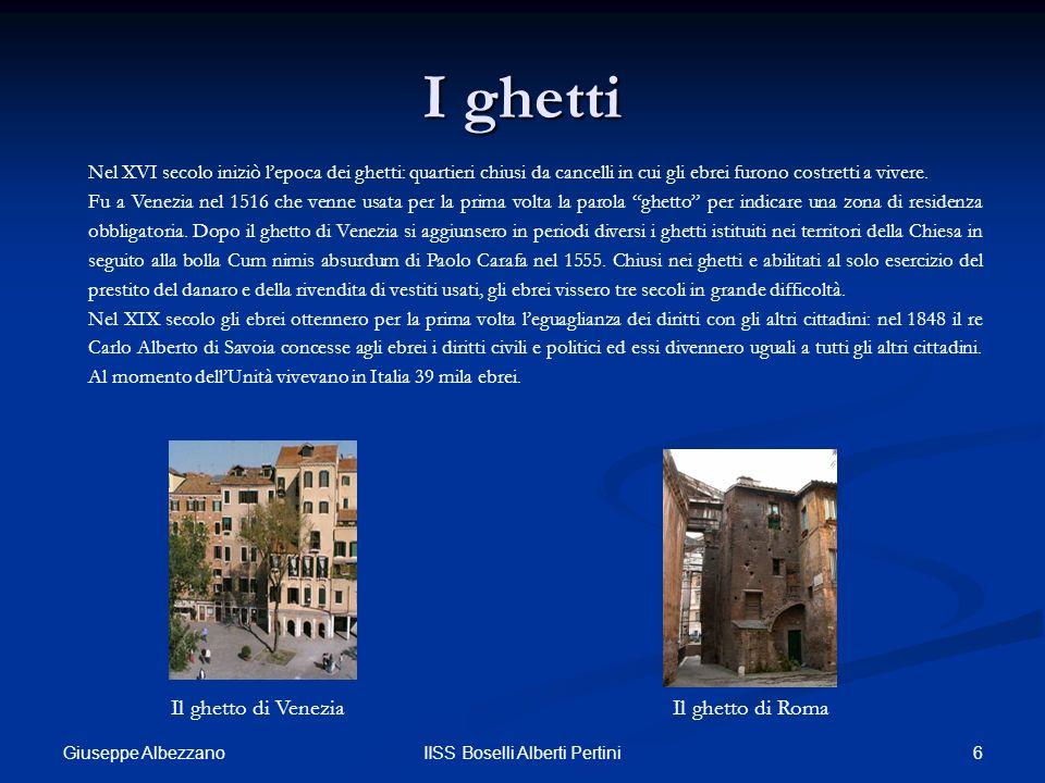 6IISS Boselli Alberti Pertini I ghetti Nel XVI secolo iniziò lepoca dei ghetti: quartieri chiusi da cancelli in cui gli ebrei furono costretti a viver