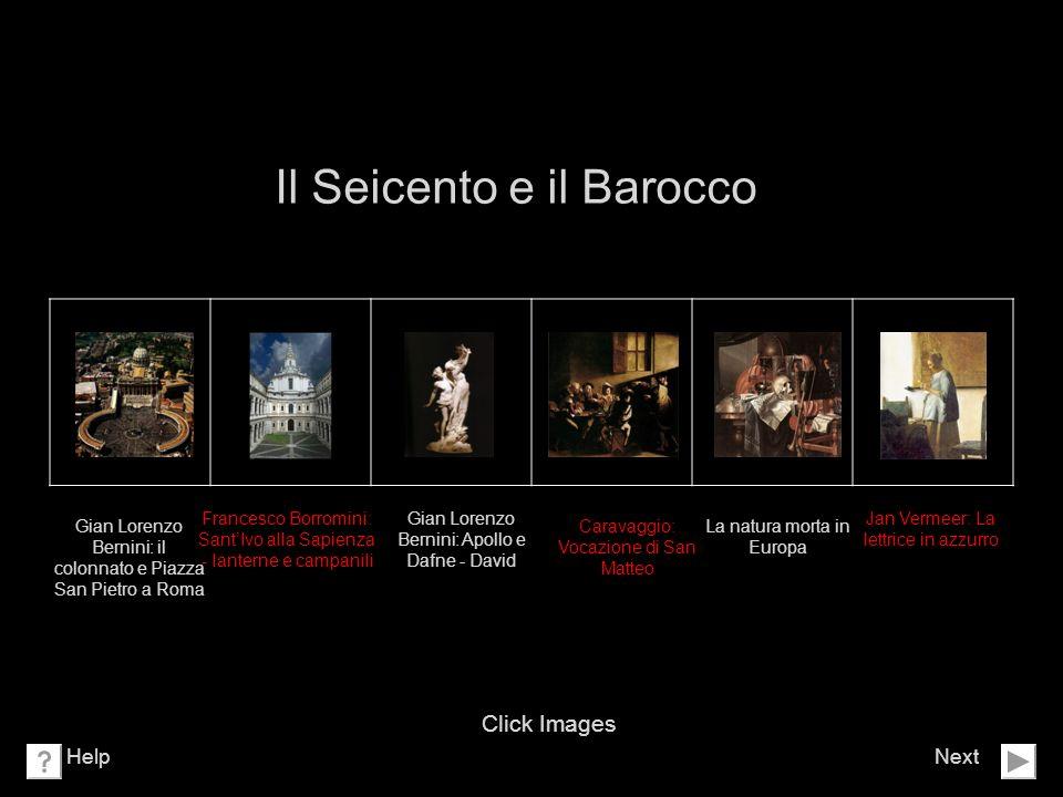 Il Seicento e il Barocco Next Click Images Help Gian Lorenzo Bernini: il colonnato e Piazza San Pietro a Roma Francesco Borromini: SantIvo alla Sapien
