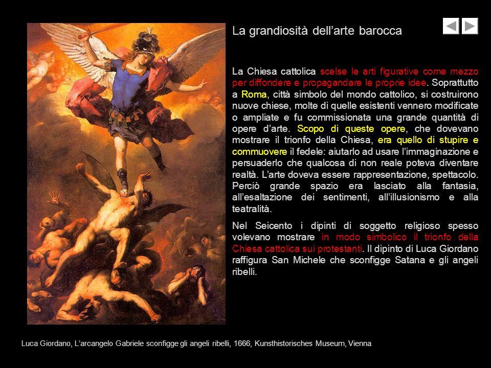 La grandiosità dellarte barocca La Chiesa cattolica scelse le arti figurative come mezzo per diffondere e propagandare le proprie idee. Soprattutto a