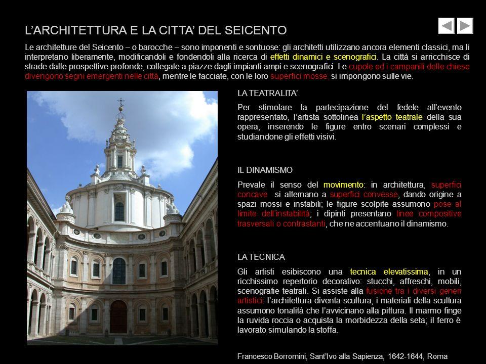 LARCHITETTURA E LA CITTA DEL SEICENTO Le architetture del Seicento – o barocche – sono imponenti e sontuose: gli architetti utilizzano ancora elementi